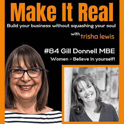 Make it Real Podcast Gill Donnell MBE